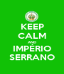 KEEP CALM AND IMPÉRIO SERRANO - Personalised Poster A1 size