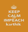 KEEP CALM AND IMPEACH karthik  - Personalised Poster A1 size
