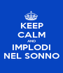 KEEP CALM AND IMPLODI NEL SONNO - Personalised Poster A1 size
