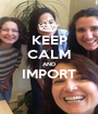 KEEP CALM AND IMPORT  - Personalised Poster A1 size