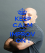 KEEP CALM AND IMPROV ON ! - Personalised Poster A1 size