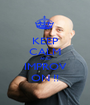 KEEP CALM AND IMPROV ON !! - Personalised Poster A1 size