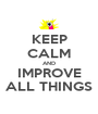 KEEP CALM AND IMPROVE ALL THINGS - Personalised Poster A1 size
