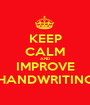 KEEP CALM AND IMPROVE HANDWRITING - Personalised Poster A1 size