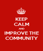 KEEP CALM AND IMPROVE THE COMMUNITY - Personalised Poster A1 size