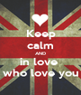 Keep calm AND in love  who love you - Personalised Poster A1 size