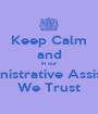 Keep Calm and in our Administrative Assistants We Trust - Personalised Poster A1 size