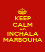 KEEP CALM AND INCHALA MARBOUHA - Personalised Poster A1 size