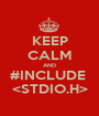 KEEP CALM AND #INCLUDE  <STDIO.H> - Personalised Poster A1 size