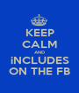 KEEP CALM AND iNCLUDES ON THE FB - Personalised Poster A1 size