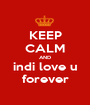 KEEP CALM AND indi love u forever - Personalised Poster A1 size