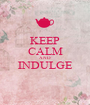 KEEP CALM AND INDULGE  - Personalised Poster A1 size