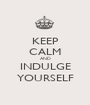 KEEP CALM AND INDULGE YOURSELF - Personalised Poster A1 size
