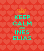 KEEP CALM AND INES ELIAS - Personalised Poster A1 size