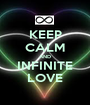 KEEP CALM AND INFINITE LOVE - Personalised Poster A1 size