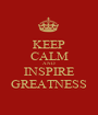 KEEP CALM AND INSPIRE GREATNESS - Personalised Poster A1 size