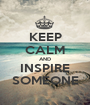 KEEP CALM AND INSPIRE SOMEONE - Personalised Poster A1 size