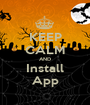 KEEP CALM AND Install App - Personalised Poster A1 size