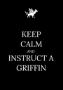 KEEP CALM AND INSTRUCT A GRIFFIN - Personalised Poster A1 size