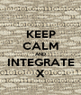 KEEP CALM AND INTEGRATE X - Personalised Poster A1 size