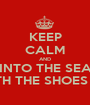 KEEP CALM AND INTO THE SEA WITH THE SHOES ON - Personalised Poster A1 size