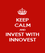 KEEP CALM AND INVEST WITH INNOVEST - Personalised Poster A1 size