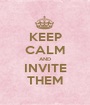 KEEP CALM AND INVITE THEM - Personalised Poster A1 size
