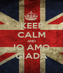 KEEP CALM AND IO AMO GIADA - Personalised Poster A1 size