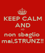 KEEP CALM AND IO non sbaglio  mai,STRUNZ!! - Personalised Poster A1 size