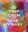 KEEP CALM AND IOVE  MY BABY  - Personalised Poster A1 size
