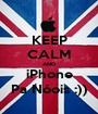 KEEP CALM AND iPhone Pa Nóois :)) - Personalised Poster A1 size