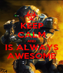 KEEP CALM AND IS ALWAYS AWESOME - Personalised Poster A1 size