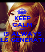 KEEP CALM AND IS ALWAYS GIRLS GENERATION - Personalised Poster A1 size