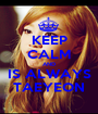 KEEP CALM AND IS ALWAYS TAEYEON - Personalised Poster A1 size