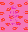 KEEP CALM AND is My Birrhday - Personalised Poster A1 size