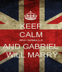 KEEP CALM AND ISABELLA  AND GABRIEL  WILL MARRY - Personalised Poster A1 size