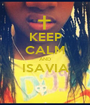 KEEP CALM AND ISAVIA  - Personalised Poster A1 size