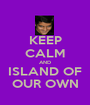 KEEP CALM AND ISLAND OF OUR OWN - Personalised Poster A1 size