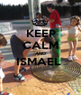KEEP CALM AND ISMAEL   - Personalised Poster A1 size