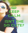KEEP CALM AND ISN'T SHE SO CUTE? - Personalised Poster A1 size