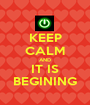 KEEP CALM AND IT IS BEGINING - Personalised Poster A1 size