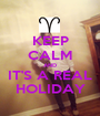 KEEP CALM AND IT'S A REAL HOLIDAY - Personalised Poster A1 size