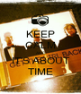 KEEP CALM AND IT'S ABOUT TIME - Personalised Poster A1 size