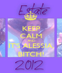 KEEP CALM AND IT'S ALESSIA, BITCH! - Personalised Poster A1 size