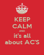 KEEP CALM AND it's all about AC'S - Personalised Poster A1 size