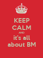KEEP CALM AND it's all about BM - Personalised Poster A1 size