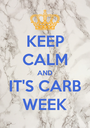 KEEP CALM AND IT'S CARB WEEK - Personalised Poster A1 size