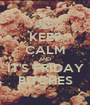 KEEP CALM AND IT'S FRIDAY BITCHES - Personalised Poster A1 size