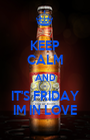 KEEP CALM AND IT'S FRIDAY IM IN LOVE - Personalised Poster A1 size