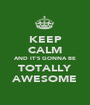 KEEP CALM AND IT'S GONNA BE TOTALLY AWESOME - Personalised Poster A1 size